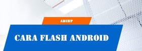 Cara Flash Android 1