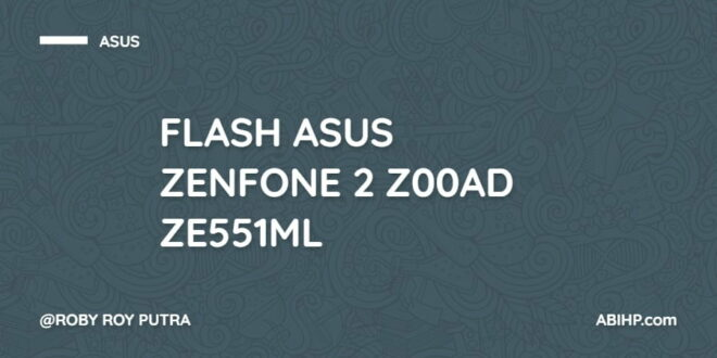 Tahapan Flash Asus Zenfone 2